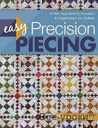 Easy Precision Piecing: A New Approach to Accuracy & Organization for Quilter